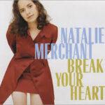 Natalie Merchant - Break Your Heart