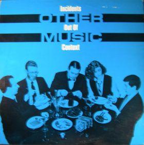 Other Music - Incidents Out Of Context - Vinyl album on Flying Fish Records 1983