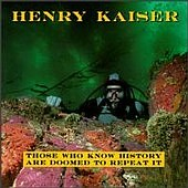 Henry Kaiser - Those Who Know History Are Doomed To Repeat It - Cassette tape on SST Records