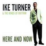 Ike Turner And The Kings Of Rhythm - Here And Now - Grammy award blues CD on Iron Records