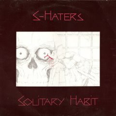 S-Haters - Solitary Habit - UK 7 Inch With Rudimentary Peni singer Nick Blinko on Midnight Records