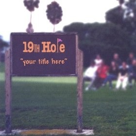 19th Hole - Your Title Here