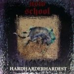 New School - HardHarderhardest