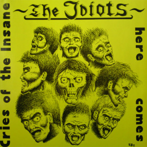 The Idiots - Cries Of The Insane