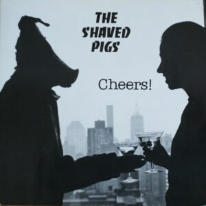 The Shaved Pigs - Cheers