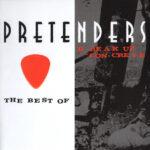 Pretenders - The Best Of Break Up The Concrete