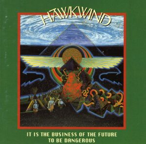Hawkwind - It Is The Business Of The Future To Be Dangerous