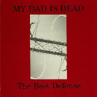 My Dad Is Dead - The Best Defence