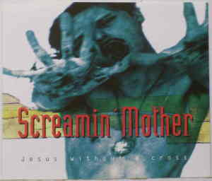 Screamin Mother - Jesus Without A Cross