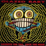 Glazed Baby – Squeeze The Tail, Suck The Head – Seven inch vinyl