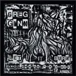 Greg Ginn - Let It Burn Because I Don't Live There Anymore - Vinyl album by Ex Black Fkag guitarist on Cruz Records