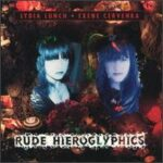 Lydia Lunch & Exene Cervenka - Rude Hieroglyphics - Compact Disc