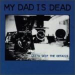 My Dad Is Dead - Let's Skip The Details - Cassette tape on Homestead Records
