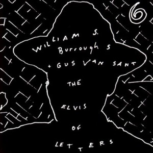 William S Burroughs - The Elvis Of The Letters