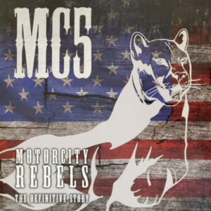 MC5 - Motorcity Rebels The Definitive Story
