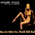 My Life With The Thrill Kill Kult ‎- Golden Pillz