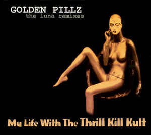 My Life With The Thrill Kill Kult - Golden Pillz
