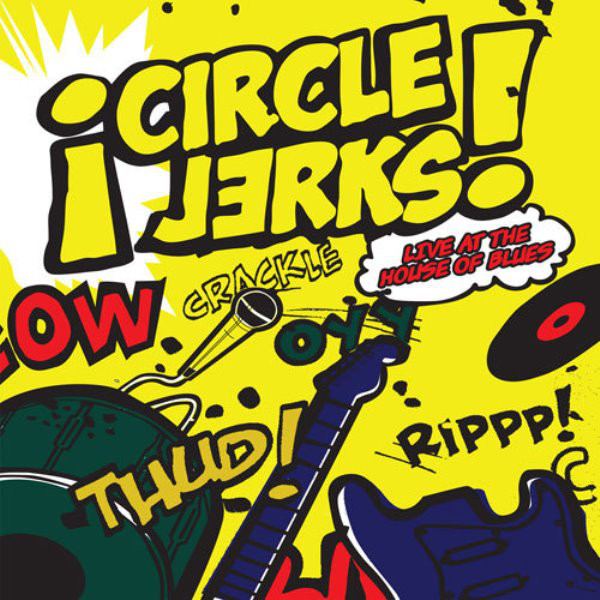 Circle Jerks ‎- Live At The House Of Blues