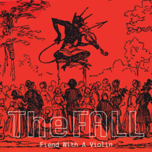 The Fall – Fiend With A Violin