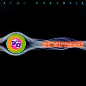 Urge Overkill – Exit The Dragon