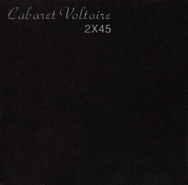 CABARET VOLTAIRE – 2X45