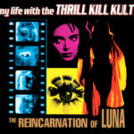 My Life With The Thrill Kill Kult – The Reincarnation Of Luna