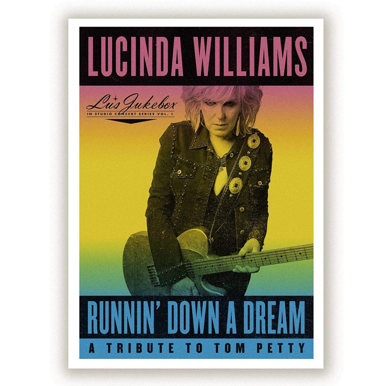 LUCINDA WILLIAMS – RUNNIN' DOWN A DREAM: A TRIBUTE TO TOM PETTY