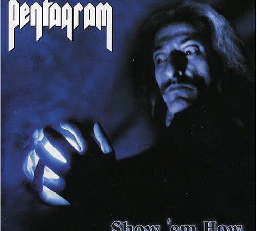 PENTAGRAM - SHOW 'EM HOW