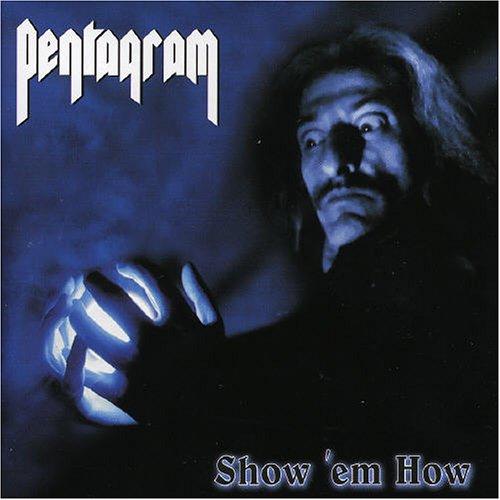 PENTAGRAM – SHOW 'EM HOW