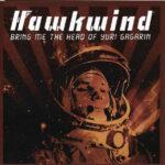 Hawkwind – Bring Me The Head Of Yuri Gagarin