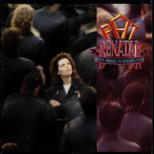 Pat Benatar - Wide Awake In Dreamland
