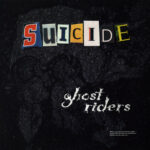 Suicide – Ghost Riders