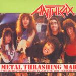Anthrax – Metal Thrashing Mad