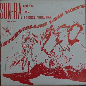 Sun Ra and his Myth Science Arkestra - Interstellar Low Ways